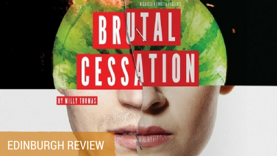 Brutal Cessation Review Edinburgh Fringe