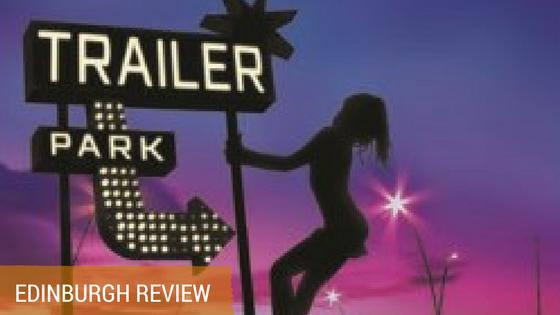 The Great American Trailer Park Musical Review Edinburgh Fringe