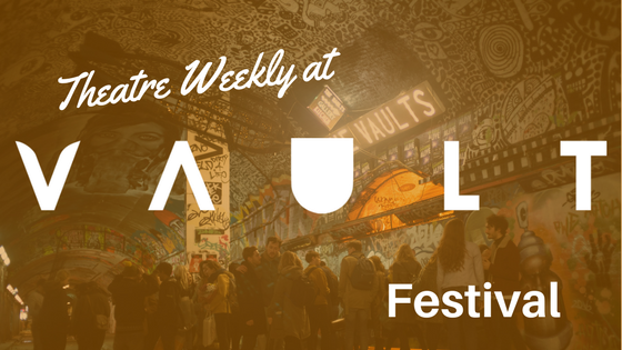 Theatre Weekly at Vault Festival