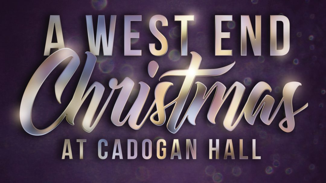 A West End Christmas at Cadogan Hall