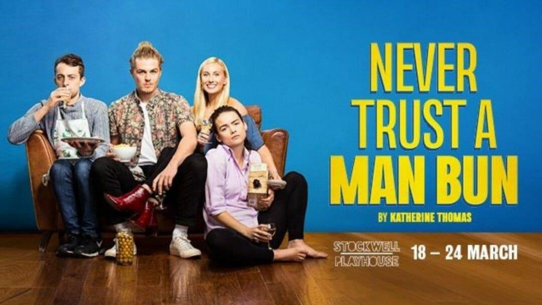 Never Trust a Man Bun Stockwell Playhouse