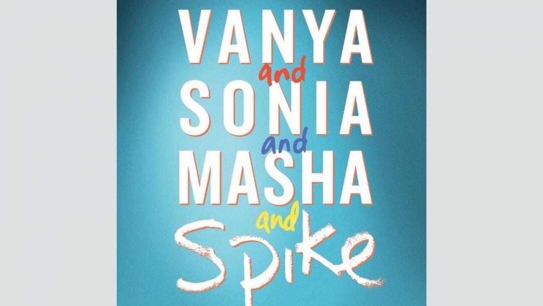 Vanya and Sonia and Masha and Spike at Theatre Royal Bath