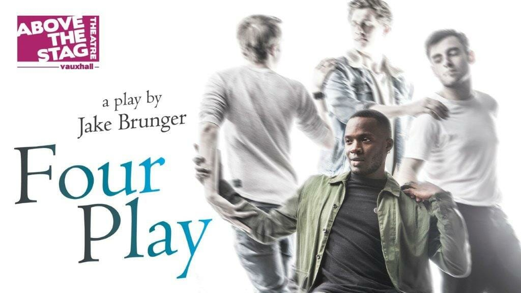 Four Play by Jake Brunger at Above The Stag