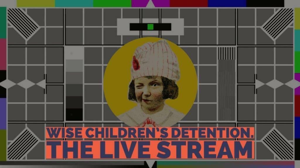 Wise Children Detention The Live Stream