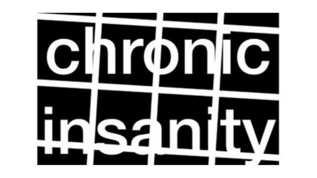 Chronic Insanity